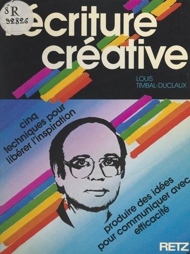 L'écriture créative. Cinq techniques pour libérer l'inspiration, produire des idées, pour communiquer avec efficacité