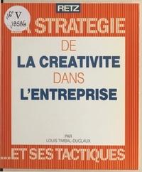 Louis Timbal-Duclaux et Elina Cuaz - La stratégie de la créativité dans l'entreprise et ses tactiques.
