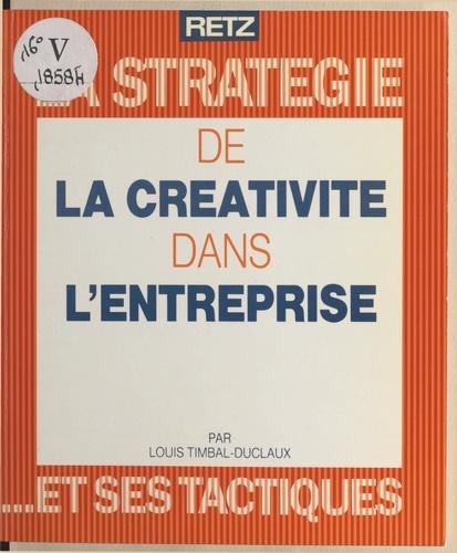 La stratégie de la créativité dans l'entreprise et ses tactiques