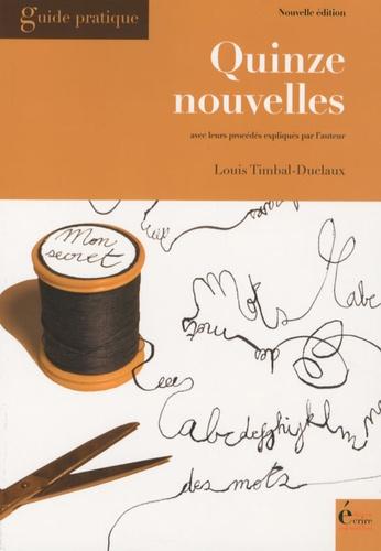 Louis Timbal-Duclaux - Quinze nouvelles inédites - Avec leurs procédés expliqués par l'auteur.