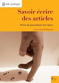 Louis Timbal-Duclaux - Savoir écrire des articles - Précis du journalisme free-lance.
