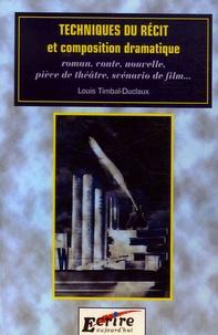 Louis Timbal-Duclaux - Techniques du récit et composition dramatique - Roman, conte, nouvelle, pièce de théâtre, scénario de film....
