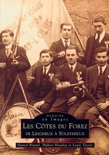 Les Côtes du Forez de Leigneux à Soleymieux - Louis Tissier,Daniel Brunel,Hubert Houdoy