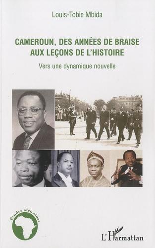 Louis-Tobie Mbida - Cameroun, des années de braise aux leçons de l'histoire - Vers une dynamique nouvelle.