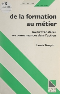 Louis Toupin et Philippe Meirieu - De la formation au métier - Savoir transférer ses connaissances dans l'action.