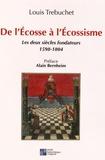 Louis Trébuchet - De l'Ecosse à l'écossisme - Les deux siècles fondateurs (1598-1804).