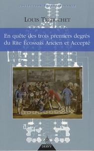 Louis Trébuchet - En quête des trois premiers degrés du Rite Ecossais Ancien et Accepté.