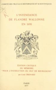 Louis Trénard - L'intendance de Flandre wallonne en 1698 - Édition critique du mémoire pour l'instruction du duc de Bourgogne.