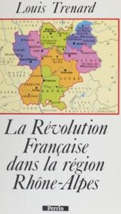Louis Trénard - La Révolution française dans la région Rhône-Alpes.