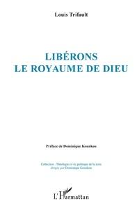 Louis Trifault - Libérons le royaume de Dieu.