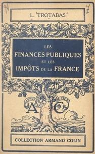 Louis Trotabas et Paul Montel - Les finances publiques et les impôts de la France.
