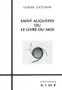 Louis Ucciani - Saint Augustin ou Le livre du moi.