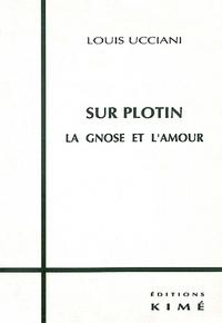 Louis Ucciani - Sur Plotin - La gnose et l'amour.