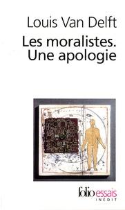 Louis Van Delft - Les moralistes - Une apologie.