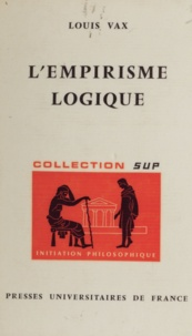 Louis Vax et Jean Lacroix - L'empirisme logique - De Bertrand Russell à Nelson Goodman.
