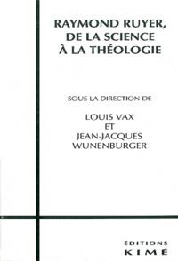 Louis Vax et Jean-Jacques Wunenburger - Raymond Ruyer. - De la science à la théologie.