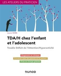 Meilleurs téléchargements gratuits d'ebook TDA/H chez l'enfant et l'adolescent  - Trouble déficit de l'attention/hyperactivité 9782100807215 par Louis Vera