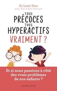 Louis Vera et Alix Lefief-Delcourt - Tous précoces, tous hyperactifs vraiment ? - Et si nous passions à côté des vrais problèmes de nos enfants ?.