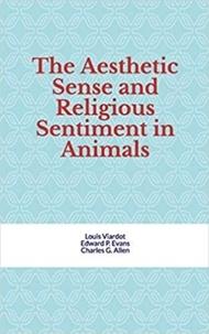 Louis Viardot & Al. - The Aesthetic Sense and Religious Sentiment in Animals.