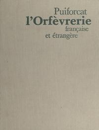 Louis-Victor Puiforcat et  Collectif - L'orfèvrerie française et étrangère.