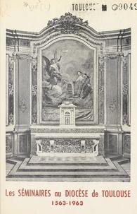 Louis Vié et Gabriel-Marie Garrone - Les séminaires au diocèse de Toulouse - 1563-1963.