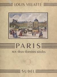 Louis Villatte et Pierre Noël - Paris aux deux derniers siècles.