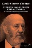 Louis-Vincent Thomas - Humains, non-humains, extra-humains - De la pluralité anthropologique des mondes. Ecrits socio-anthropologiques, 1973-1994.