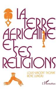 Louis-Vincent Thomas et René Luneau - La terre africaine et ses religions - Traditions et changements.