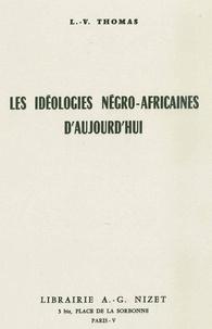 Louis-Vincent Thomas - Les Idéologies négro-africaines aujourd'hu.
