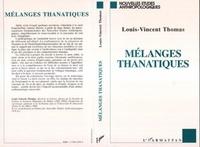 Louis-Vincent Thomas - Mélanges thanatiques - Deux essais pour une anthropologie de la transversalité.