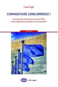 Louis Vogel - Commentaire concurrence - Tome 1, Commentaire article par article du TFUE et des règlements procédure et concentrations.