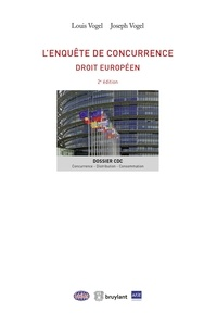 L'enquête de concurrence- Droit européen - Louis Vogel |
