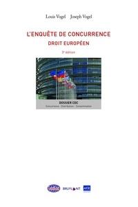 Louis Vogel et Joseph Vogel - L'enquête de concurrence - Droit européen.