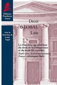 Louis Vogel - La franchise au carrefour du droit de la concurrence et du droit des contrats - Etats-Unis, Union européenne, France, Allemagne, Italie.