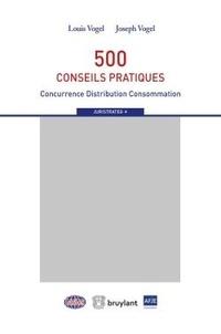 Louis Vogel et Joseph Vogel - Le droit économique, instruments de stratégie des entreprises - 500 conseils pratiques.