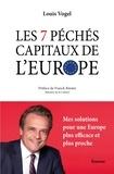 Louis Vogel - Les 7 péchés capitaux de l'Europe - Mes solutions pour une Europe plus efficace et plus proche.