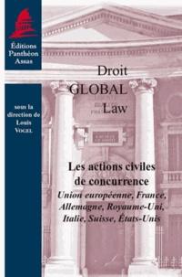 Les actions civiles de concurrence - Union européenne, France, Allemagne, Royaume-Uni, Italie, Suisse, Etats-Unis.pdf