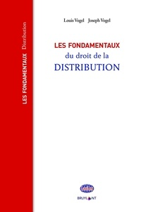 Louis Vogel et Joseph Vogel - Les fondamentaux du droit de la distribution.