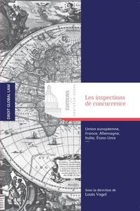 Louis Vogel - Les inspections de concurrence - Union européenne, France, Allemagne, Italie, Etats-Unis.