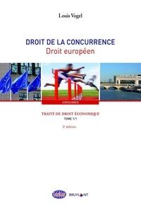 Louis Vogel - Traité de droit économique - Tome 1, Droit de la concurrence Livre 1, Droit européen.