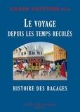 Louis Vuitton - Le voyage depuis les temps reculés - Histoire des bagages.
