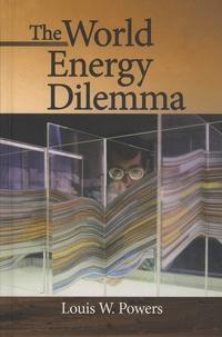 Louis-W Powers - The World Energy Dilemma.