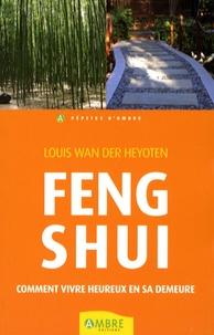 Louis Wan der Heyoten - Feng Shui - Comment vivre heureux dans sa demeure.