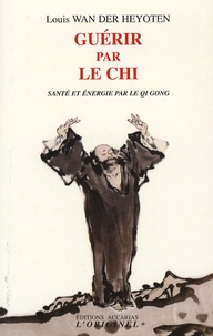 Louis Wan der Heyoten - Guérir par le chi - Santé et énergie par le Qi Gong.