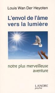 Louis Wan der Heyoten - L'envol de l'âme vers la lumière - Notre plus merveilleuse aventure.