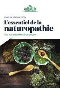 Louis Wan der Heyoten - L'essentiel de la naturopathie - Une autre manière de se soigner.
