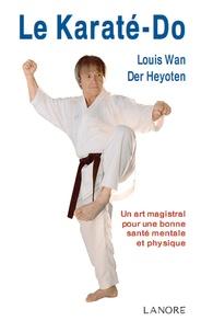 Louis Wan der Heyoten - Le Karaté-do - Un art magistral pour une bonne santé mentale et physique.