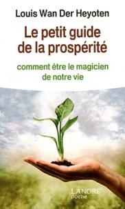 Louis Wan der Heyoten - Le petit guide de la prospérité - Comment être le magicien de notre vie.