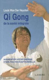 Qi Gong de la santé intégrale- Augmenter votre énergie d'une façon exceptionnelle - Louis Wan der Heyoten |