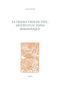 Louis Watier - La traduction fictive : motifs d'un topos romanesque.